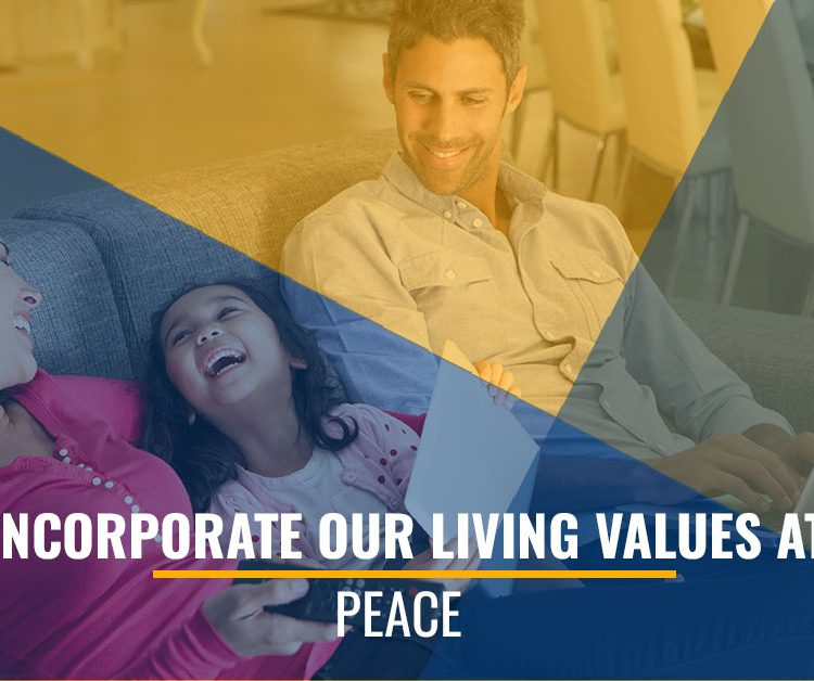 How To Incorporate Our Living Values At Home: Peace
