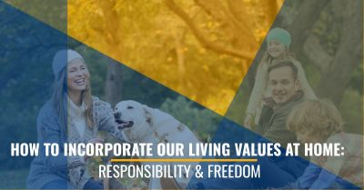 How To Incorporate Our Living Values At Home: Responsibility & Freedom